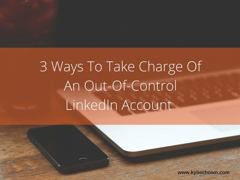 3 ways to manage and out of control linkedin account