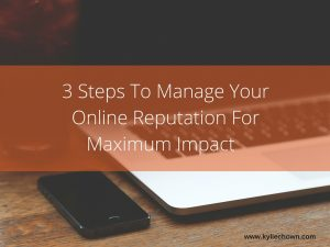 3 steps to manage your online reputation